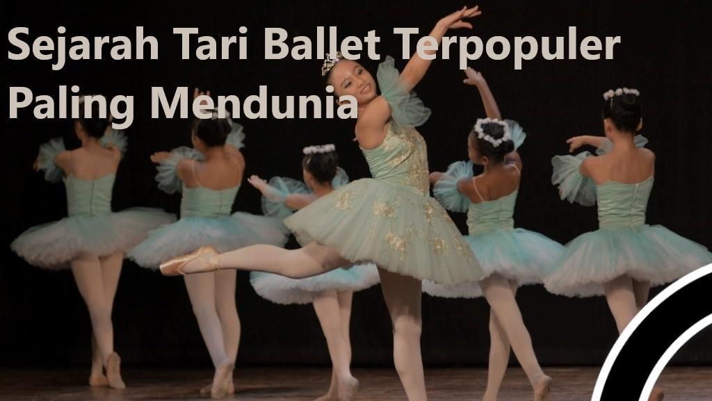 Sejarah Tari Ballet Terpopuler Paling Mendunia