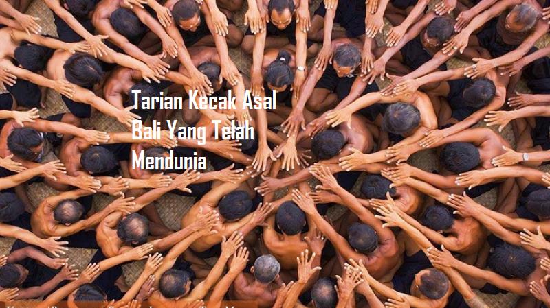 Tarian Kecak Asal Bali Yang Telah Mendunia