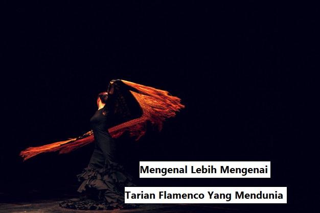 Mengenal Lebih Mengenai Tarian Flamenco Yang Mendunia